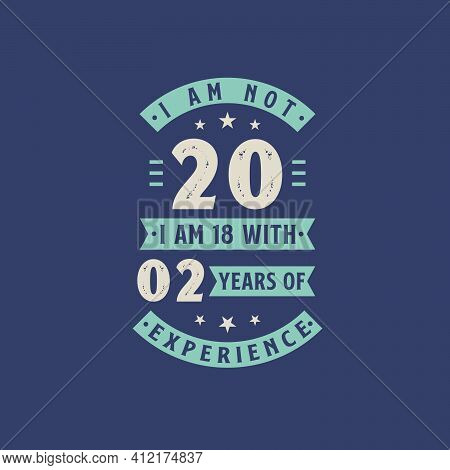 I Am Not 20, I Am 18 With 2 Years Of Experience - 20 Years Old Birthday Celebration