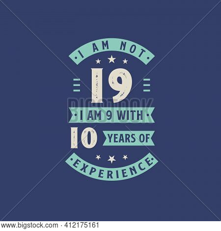 I Am Not 19, I Am 9 With 10 Years Of Experience - 19 Years Old Birthday Celebration