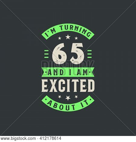 I'm Turning 65 And I Am Excited About It, 65 Years Old Birthday Celebration