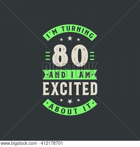 I'm Turning 80 And I Am Excited About It, 80 Years Old Birthday Celebration