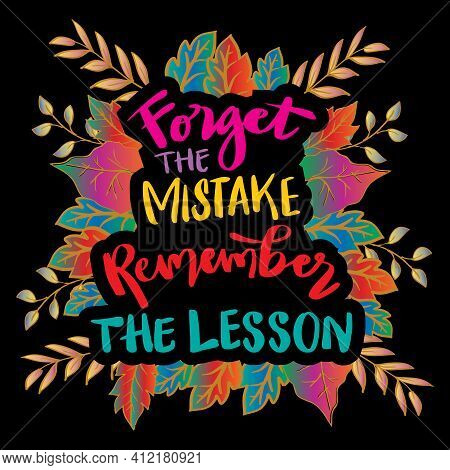 Forget The Mistake, Remember The Lesson. Hand Lettering. Motivational Quote.