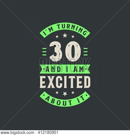 I'm Turning 30 And I Am Excited About It, 30 Years Old Birthday Celebration