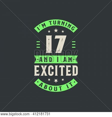 I'm Turning 17 And I Am Excited About It, 17 Years Old Birthday Celebration