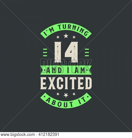 I'm Turning 14 And I Am Excited About It, 14 Years Old Birthday Celebration