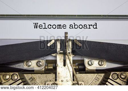 Welcome Aboard Symbol. Words Welcome Aboard Typed On Retro Typewriter. Business And Welcome Aboard C