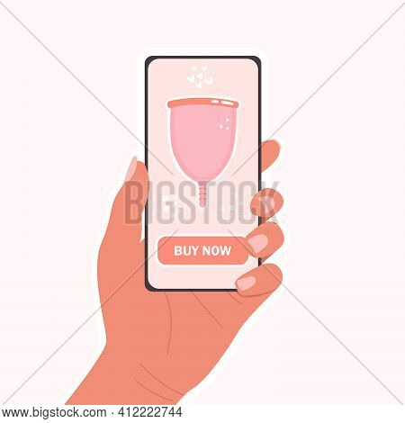 Flat Vector Illustration Of A Female Hand Holding A Phone. Buying A Menstrual Cup. Feminine Hygiene