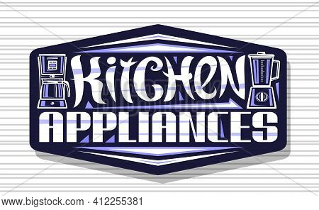 Vector Logo For Kitchen Appliances, Dark Decorative Sign Board With Illustration Of Coffee Machine A