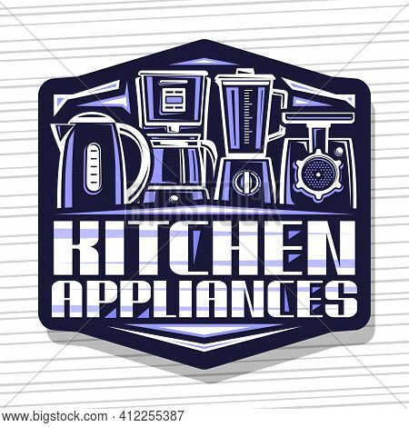 Vector Logo For Kitchen Appliances, Dark Decorative Sign Board With Illustration Of New Different Sm