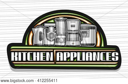 Vector Logo For Kitchen Appliances, Black Decorative Sign Board With Illustration Of New Variety Hom