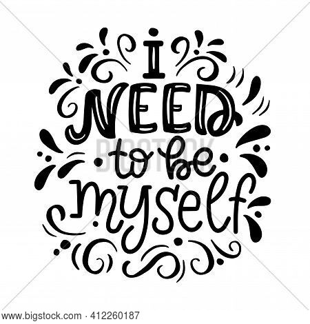 Lettering Composition - I Need To Be Myself - And Decorative Elements, In Vector Graphics, Black Let
