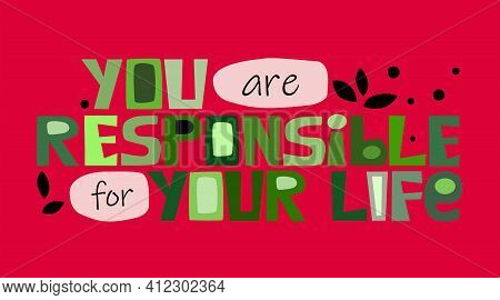 You Are Responsible For Your Life Affirmation Quote .colourful Letters. Motivational Inspiring, Buil