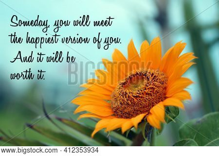 Inspirational Quote - Someday You Will Meet The Happiest Version Of You. And It Will Be Worth It. Wi