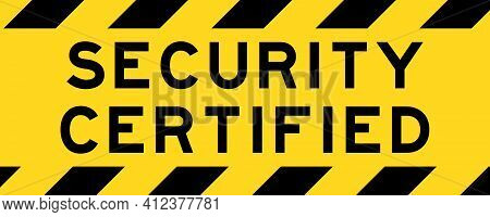 Yellow And Black Color With Line Striped Label Banner With Word Security Certified