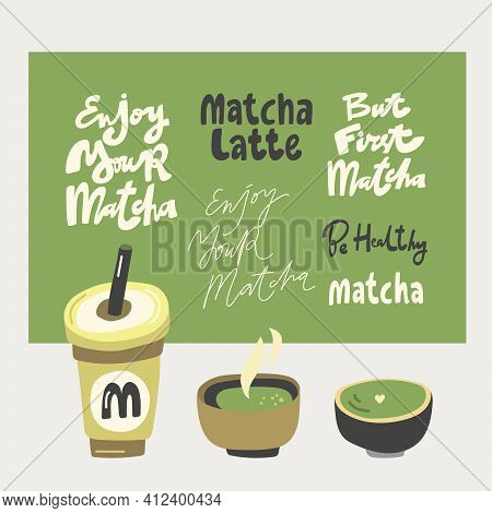 Enjoy Your Matcha, Latte, Be Healthy, But First Matcha. Vector Hand Drawn Matcha Illustration On Con
