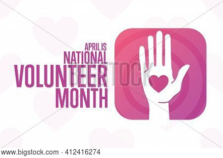 April Is National Volunteer Month. Holiday Concept. Template For Background, Banner, Card, Poster Wi