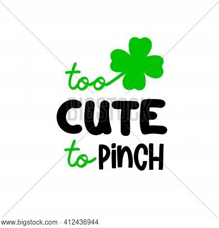 Too Cute To Pinch A Clover Leaf Is Great As A Tshirt Print Or Greeting Card For St Patricks Day. Vec
