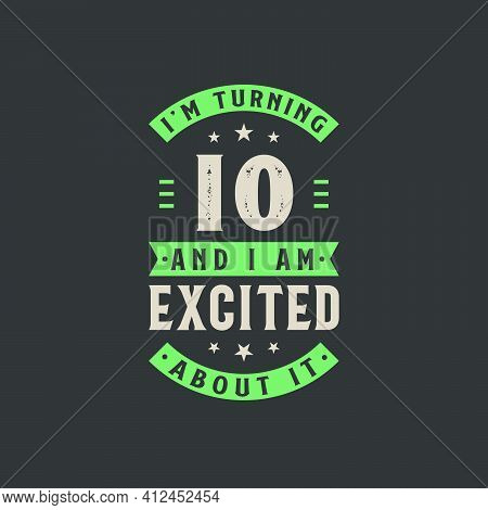 I'm Turning 10 And I Am Excited About It, 10 Years Old Birthday Celebration
