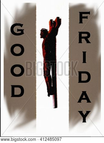 Good Friday Is A Somber Day Of The Sacrifice Of God On The Cross