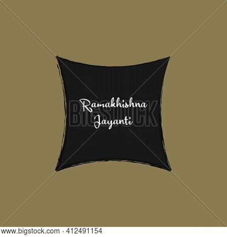 Sri Ramakrishna Jayanti Was An Indian Hindu Mystic And Saint In 19th Century Bengal. Typography Back