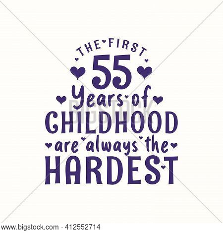 55 Years Old Birthday Celebration, The First 55 Years Of Childhood Are Always The Hardest