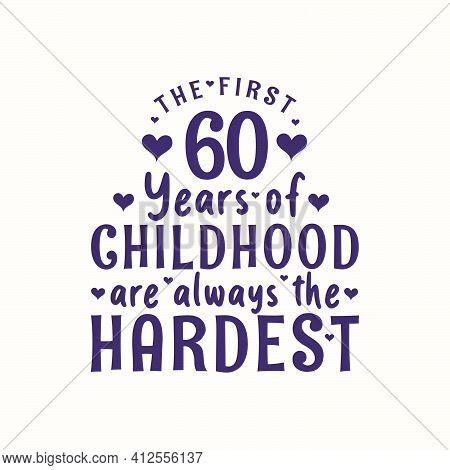 60 Years Old Birthday Celebration, The First 60 Years Of Childhood Are Always The Hardest