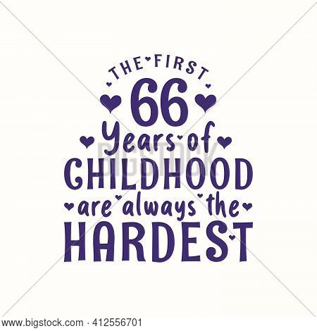 66 Years Old Birthday Celebration, The First 66 Years Of Childhood Are Always The Hardest