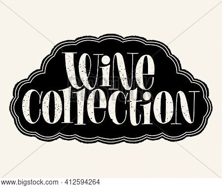 Wine Collection Hand Lettering Typography. Text For Restaurant, Winery, Vineyard, Festival. Phrase F
