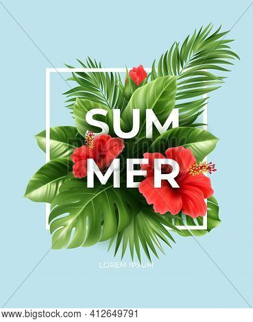 Tropical Summer Background. Tropical Palm Leaves, Monstera With Hibiscus Flowers And Summer Letterin