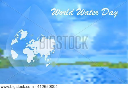 World Water Day. Abstract Waterdrop Concept Of Landscape Background. Earth Planet In Waterdrop. Ecol