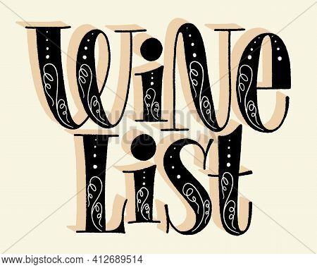 Wine List Hand Lettering. Text For Restaurant, Winery, Vineyard, Festival. Phrase For Menu, Print, P