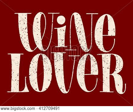 Wine Lover Hand-drawn Typography. Text For Restaurant, Winery, Vineyard, Festival. Phrase For Menu,