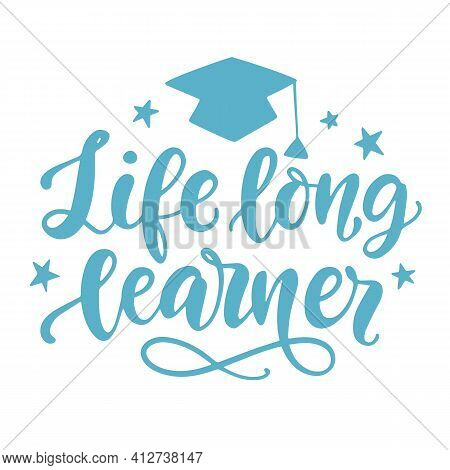 Life Long Learner. Motivational Lettering Phrase Slogan