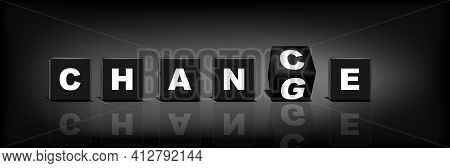 Black Cubes With Word Change Chance. Changing The Word Change In To Chance. 3d Vector Illustration