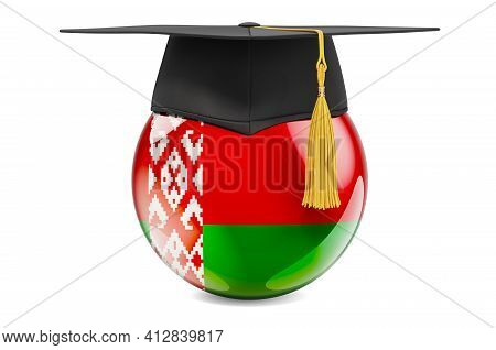 Education In Belarus Concept. Belarusian Flag With Graduation Cap, 3d Rendering Isolated On White Ba