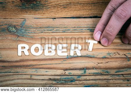 Robert. Name Of Men And Boys. Birthday Concept. White Letters Of The Alphabet