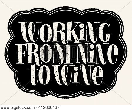 Working From Nine To Wine Hand Lettering Typography. Text For Restaurant, Winery, Vineyard, Festival