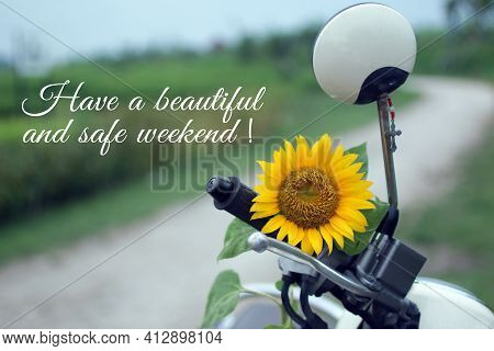 Have A Beautiful And Safe Weekend. With Sunflower Decor On A Motorbike In Adventure And Jesus Christ