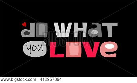 Do What You Love Phrase For Personal Growth. T-shirts, Posters, Banner Badge Poster. Inspiring Motiv