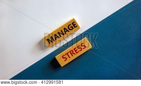 Manage Stress And Be Health Symbol. Wooden Blocks With Words 'manage Stress'. Beautiful Blue And Whi
