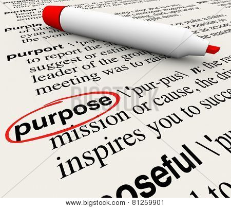 Purpose word definition circled on a dictionary page to illustrate a deliberate or intentional act, or your goal, mission or objectve in work, career or life poster