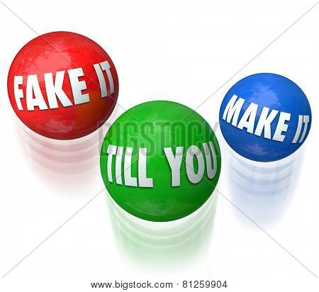 Fake It Till You Make It words in a saying or quote on three juggling balls to illustrate the need to pretend you know what you're doing until the task or job is complete