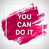 You Can Do It motivation square acrylic stroke poster. Text lettering of an inspirational saying. Quote Typographical Poster Template vector design. poster