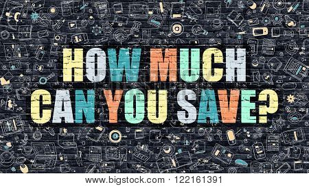How Much Can You Save. Multicolor Inscription on Dark Brick Wall with Doodle Icons. How Much Can You Save Concept in Modern Style. How Much Can You Save Business Concept.