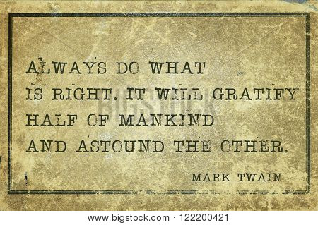Always do what is right - famous American writer Mark Twain quote printed on grunge vintage cardboard