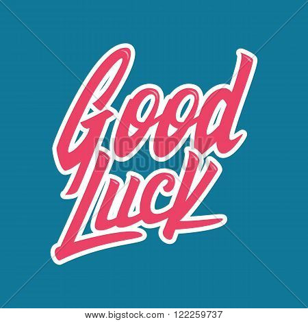 Good luck. Unique hand written calligraphy. Hand lettering.