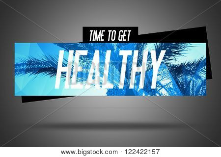 Time to get Healthy - Fitness Motivation - Motivational Workout Poster or Banner Quote Phrase on Grey Background with Trendy Palm Banner - Fit Diet Activity Sport Lifestyle