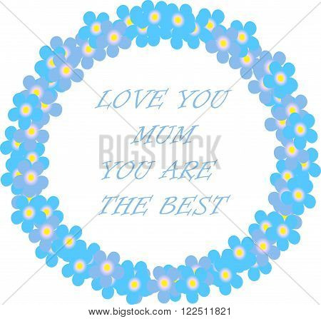 Typography banner Love you mum, you are the best. Blue wreath and lettering on a white background, forget-me-not flowers. Vector, object, isolated design element