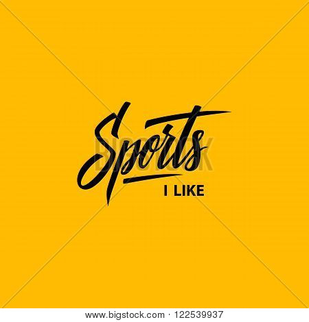 I like Sports. Workout and fitness motivation quote. Vector lettering.
