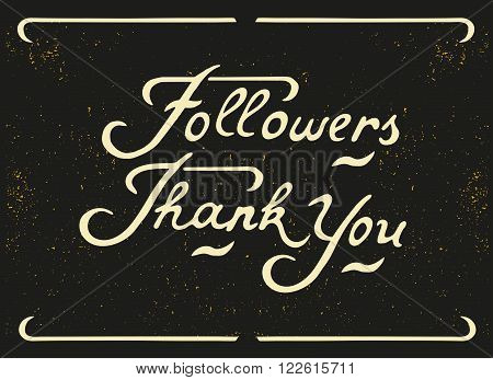 Hand written Lettering Followers Thank You. Scrached background. Vintage style. Template for your design of card, flayer, banner, poster. Vector illustration.