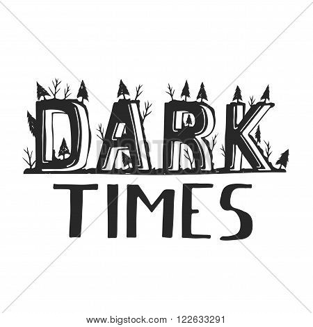 Dark times. Demotivation phrase. Perfect lettering. Hand drawn typography. Vector art poster